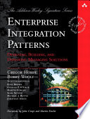 Enterprise Integration Patterns Patterns With Real World Solutions That Demonstrate The Formidable