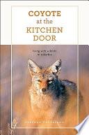 Coyote at the Kitchen Door A Cougar Stalks His Prey Through Suburban Backyards;