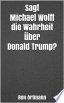 Sagt Michael Wolff die Wahrheit über Donald Trump?