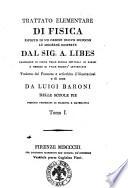 Trattato elementare di fisica esposto in un ordine nuovo secondo le moderne scoperte dal sig  A  Libes     tradotto dal Francese e arricchito d illustrazioni e di note da Luigi Baroni     Tomo 1    2