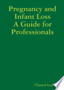 Pregnancy and Infant Loss  A Guide for Professionals