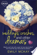 Weddings  Crushes  and Other Dramas