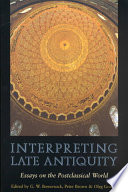 Interpreting Late Antiquity : century to the end of...