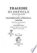 Tragedie di Sofocle recate in versi italiani da Massimiliano Angelelli bolognese con note e dichiarazioni. Tomo primo - secondo!