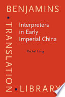 Interpreters in Early Imperial China Their Roles In The Making Of Archival Records