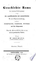 Geschichte Roms in seinem Uebergange von der republikanischen zur monarchischen Verfassung oder Pompejus  Caesar  Cicero und ihre Zeitgenossen