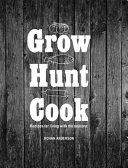 Grow Hunt Cook : the richer pleasures of living...