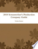 2010 Screenwriter s Production Company Guide