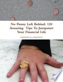 No Penny Left Behind  120 Amazing Tips To Jumpstart Your Financial Life