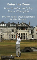 Enter the Zone - How to Think and Play Like a Champion Of Greatest Golfers On The Planet This Book