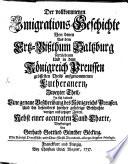 Vollkommene Emigrations-Geschichte Von denen Aus dem Ertz-Bißthum Saltzburg vertriebenen Und größtentheils nach Preussen gegangenen Lutheranern