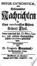 Histor: Catecheticae oder Gesammleter Nachrichten Zu Einer Catechetischen Historie