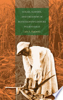 Sugar  Slavery  and Freedom in Nineteenth Century Puerto Rico
