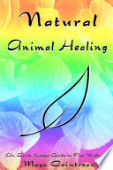Natural Animal Healing  An Earth Lodge Guide to Pet Wellness