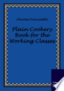 Plain Cookery Book for the Working Classes