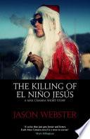The Killing of el Niño Jesús Hangover He S Due In His Hometown