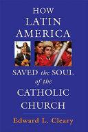 How Latin America Saved the Soul of the Catholic Church