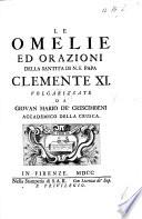 Le Omelie ed orazioni della Santità di N.S. Papa Clemente XI. volgarizzate da Giovan Mario de' Crescimbeni. Lat. & Ital