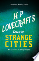 H  P  Lovecraft s Tales of Strange Cities   A Collection of Short Stories  Fantasy and Horror Classics