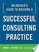 An Insider s Guide to Building a Successful Consulting Practice
