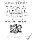 Mémoires sur le rang et la préséance entre les Souverains de l'Europe et entre leurs ministres représentans, ... pour servir de supplement à l'Ambassadeur et ses fonctions de Mr de Wicquefort