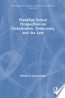 Frankfurt School Perspectives on Globalization  Democracy  and the Law