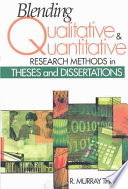 Blending Qualitative and Quantitative Research Methods in Theses and Dissertations And Limitations Of Each And How They