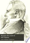 Seventy-five Years in Old Virginia