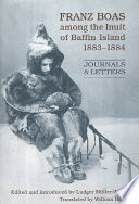 Franz Boas Among the Inuit of Baffin Island  1883 1884