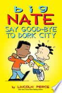 Big Nate  Say Good bye to Dork City