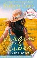 Sunrise Point  A Virgin River Novel  Book 17  : in virgin river, the greatest...