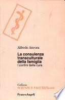 La consulenza transculturale della famiglia  I confini della cura