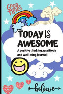 Today Is Awesome A Positive Thinking Gratitude And Wellbeing Journal For Kids