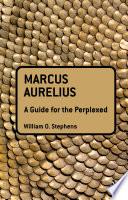 Marcus Aurelius  A Guide for the Perplexed