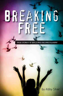 Breaking free : true stories of girls who escaped modern slavery / Abby Sher.
