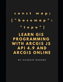 Learn Gis Programming With Arcgis For Javascript Api 4 X And Arcgis Online Learn Gis Programming By Building An Engaging Web Map Application Works O