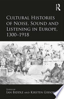 Ebook Cultural Histories of Noise, Sound and Listening in Europe, 1300–1918 Epub Kirsten Gibson,Ian Biddle Apps Read Mobile