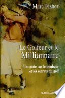 Le Golfeur et le Millionnaire - Un conte sur le bonheur et les secrets du golf