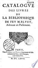 Catalogue des livres de la biblioth  que de feu M  Bluet  advocat en Parlement