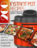 200 Instant Pot Recipes  Amazingly Tasty and Healthy Instant Pot Cookbook