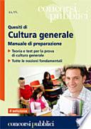 Quesiti di cultura generale  Manuale di preparazione  Teoria e test per la prova di cultura generale  Tutte le nozioni fondamentali