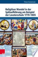 Religiöser Wandel in der Spätaufklärung am Beispiel der Lavaterschule 1770–1805
