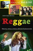Reggae: Historia, cultura artistas y álbumes fundamentales