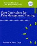 Core Curriculum For Pain Management Nursing : pain management nurses (aspmn) covers the entire spectrum...