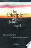 A Better Bible Study Method  Book One   The Disciple Whom Jesus Loved