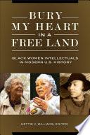 Bury My Heart in a Free Land  Black Women Intellectuals in Modern U S  History