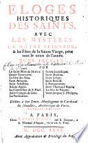 Eloges historiques des saints, avec les Mysteres de Nôtre Seigneur, & les fêtes de la Sainte Vierge, pour tout le cours de l'année... Nouvelle édition