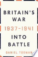 Britain s War  Into Battle  1937 1941
