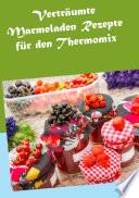 Vertr  umte Marmeladen Rezepte f  r den Thermomix