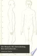 Der Mensch: Bd. Entwickelung, Bau und Leben des menschlichen Körpers
